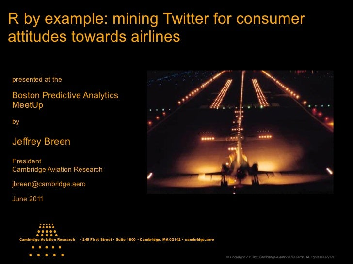 R by example: mining Twitter for consumerattitudes towards airlinespresented at theBoston Predictive AnalyticsMeetUpbyJeff...