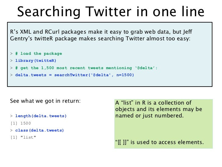 Searching Twitter in one lineR's XML and RCurl packages make it easy to grab web data, but JeffGentry's twitteR package ma...