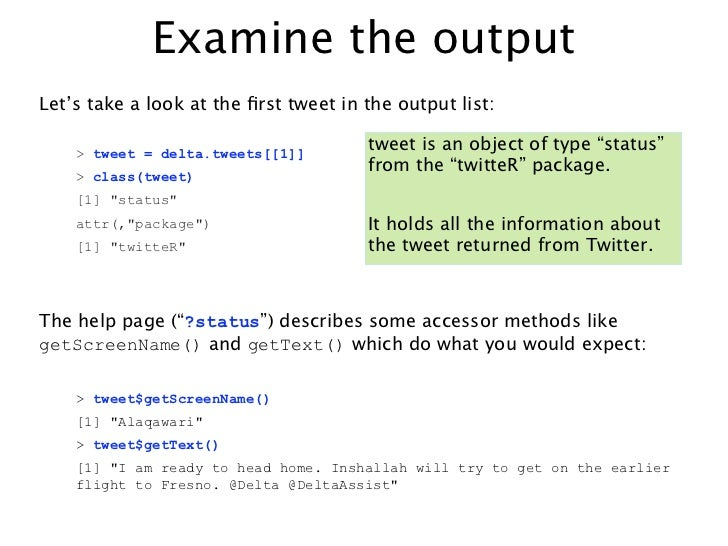 Examine the outputLet's take a look at the first tweet in the output list:    > tweet = delta.tweets[[1]]                  ...