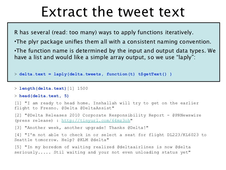 Extract the tweet textR has several (read: too many) ways to apply functions iteratively.•The plyr package unifies them all...