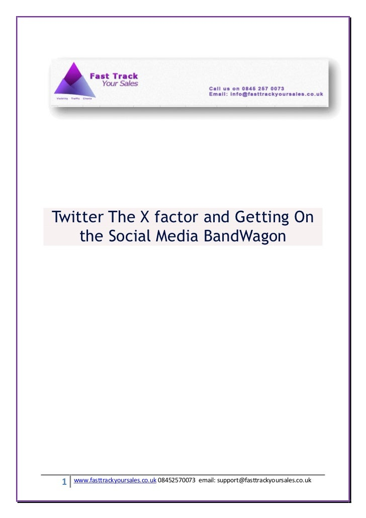 Twitter The X factor and Getting On    the Social Media BandWagon 1   www.fasttrackyoursales.co.uk 08452570073 email: supp...