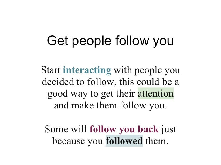 Get people follow youStart interacting with people youdecided to follow, this could be a good way to get their attention  ...