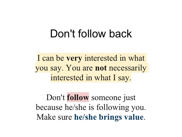 Dont follow backI can be very interested in whatyou say. You are not necessarily    interested in what I say.   Dont follo...