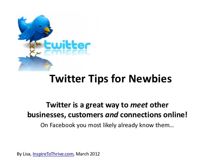 Twitter Tips for Newbies         Twitter is a great way to meet other    businesses, customers and connections online!    ...