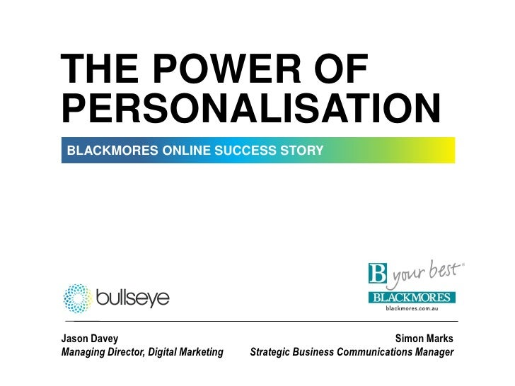 THE POWER OF PERSONALISATION  BLACKMORES ONLINE SUCCESS STORY     Jason Davey                                             ...