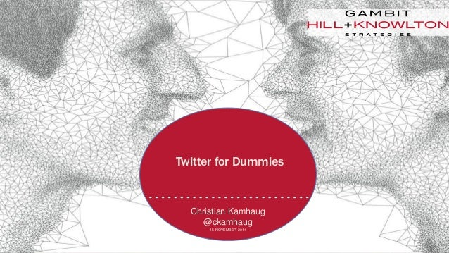 Twitter for Dummies Christian Kamhaug @ckamhaug 15 NOVEMBER 2014