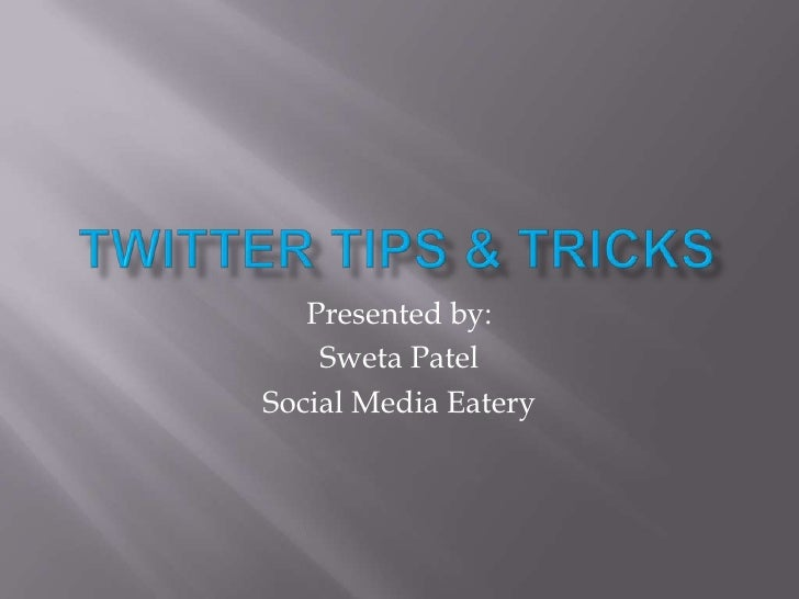 Twitter Tips & Tricks<br />Presented by: <br />Sweta Patel <br />Social Media Eatery <br />