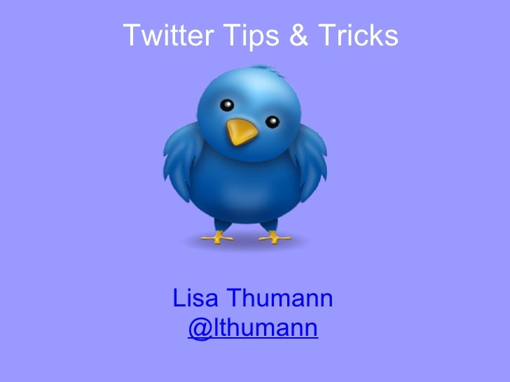 Twitter Tips & Tricks   Lisa Thumann    @lthumann
