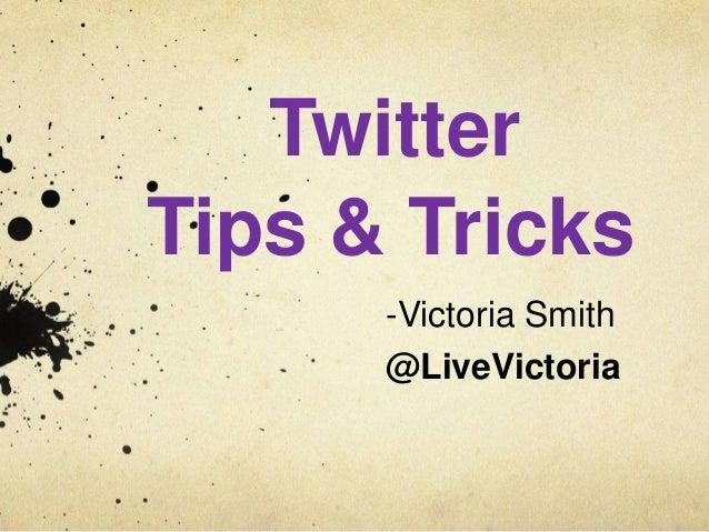 Twitter Tips & Tricks -Victoria Smith @LiveVictoria