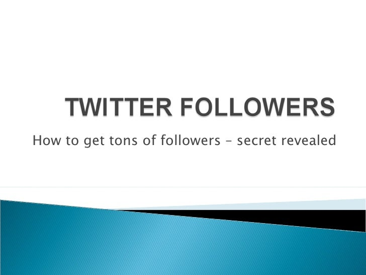 How to get tons of followers – secret revealed