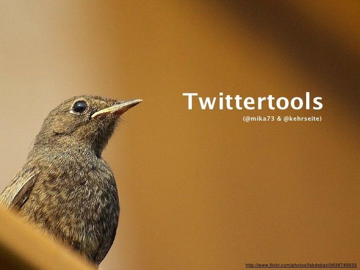 Twittertools      (@mika73 & @kehrseite)          http://www.flickr.com/photos/fabdebaz/3638740033