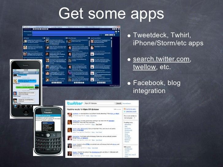 Get some apps          Tweetdeck, Twhirl,          iPhone/Storm/etc apps           search.twitter.com,          twellow, e...