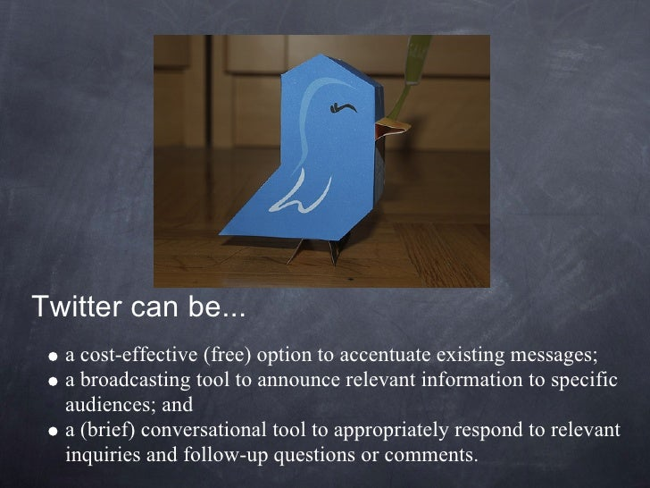 Twitter can be...   a cost-effective (free) option to accentuate existing messages;   a broadcasting tool to announce rele...