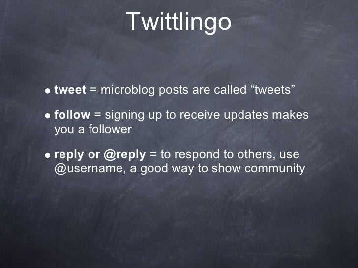 """Twittlingo  tweet = microblog posts are called """"tweets"""" follow = signing up to receive updates makes you a follower reply ..."""