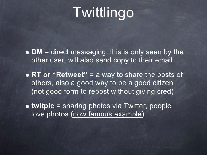 """Twittlingo  DM = direct messaging, this is only seen by the other user, will also send copy to their email RT or """"Retweet""""..."""