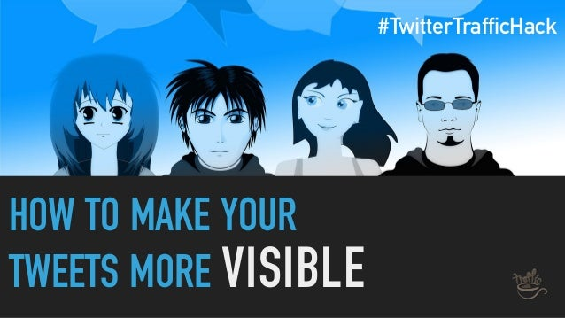 HOW TO MAKE YOUR TWEETS MORE VISIBLE #TwitterTrafficHack