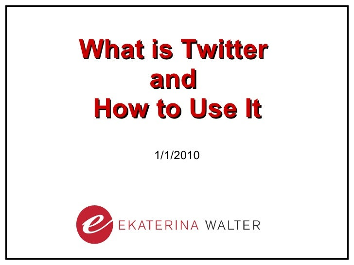 What is Twitter  and  How to Use It 1/1/2010
