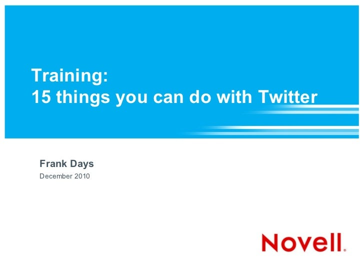 Training:15 things you can do with Twitter Frank Days December 2010