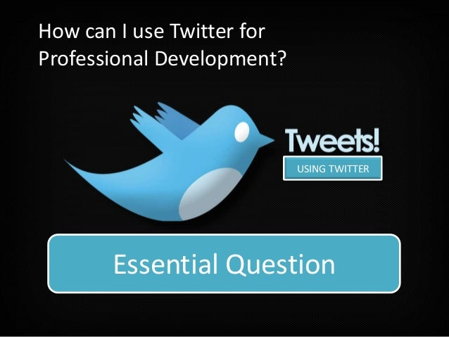 How can I use Twitter forProfessional Development?                            USING TWITTER   How can twitter support indi...