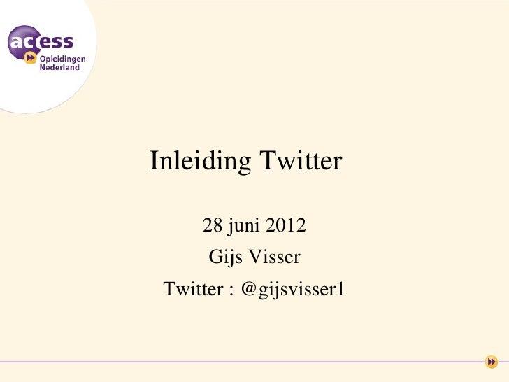 Inleiding Twitter     28 juni 2012      Gijs Visser Twitter : @gijsvisser1