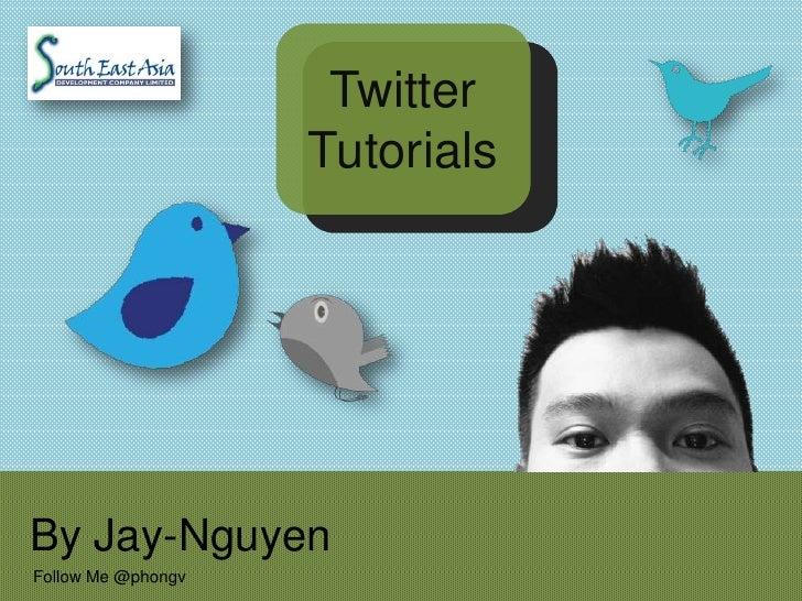 Twitter                    TutorialsBy Jay-NguyenFollow Me @phongv