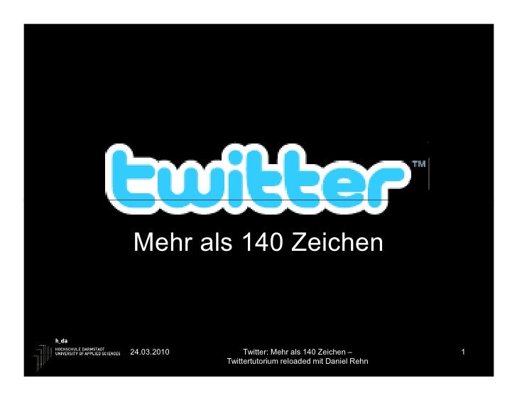 Mehr als 140 Zeichen   24.03.2010        Twitter: Mehr als 140 Zeichen –       1              Twittertutorium reloaded mit...