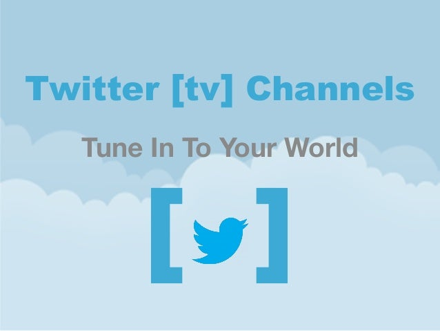 Twitter [tv] Channels Tune In To Your World  [ ]