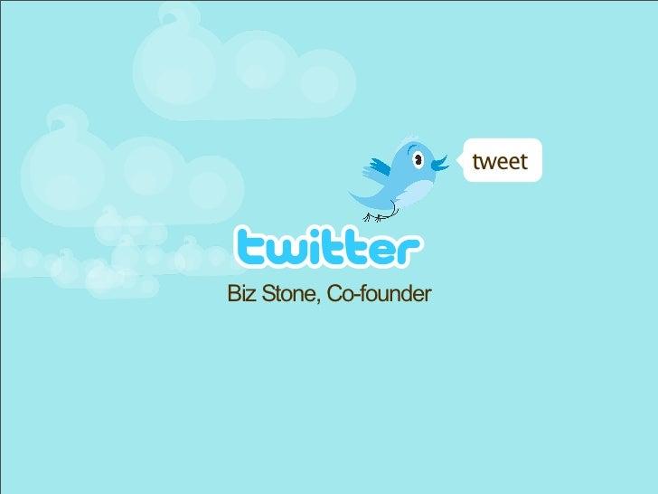 tweet     Biz Stone, Co-founder