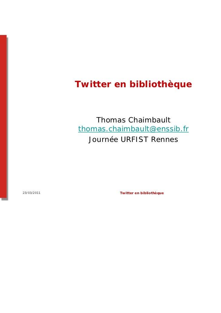 Twitter en bibliothèque                  Thomas Chaimbault             thomas.chaimbault@enssib.fr                Journée ...