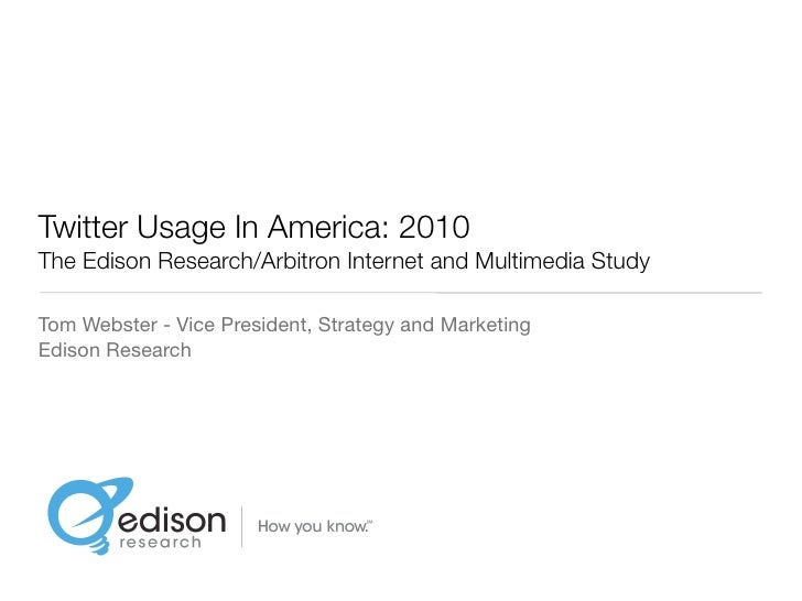 Twitter Usage In America: 2010 The Edison Research/Arbitron Internet and Multimedia Study  Tom Webster - Vice President, S...