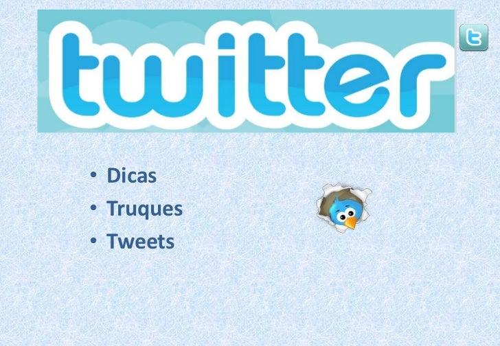 Dicas<br />Truques<br />Tweets<br />