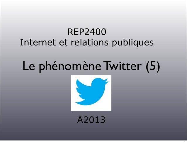 REP2400 Internet et relations publiques Le phénomène Twitter (5) A2013 1