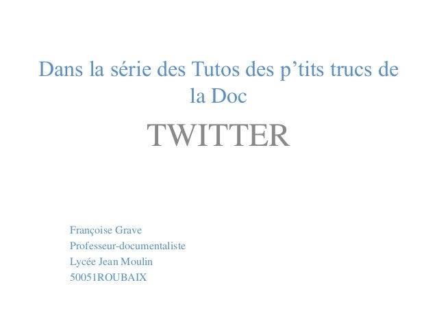 Dans la série des Tutos des p'tits trucs de la Doc TWITTER Françoise Grave Professeur-documentaliste Lycée Jean Moulin 500...