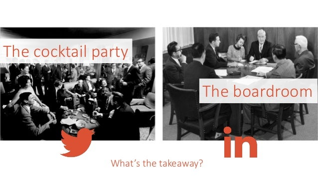 The cocktail party The boardroom What's the takeaway?