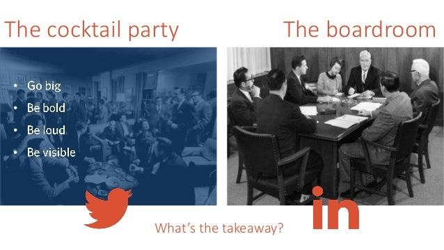 The cocktail party The boardroom • • • • What's the takeaway?