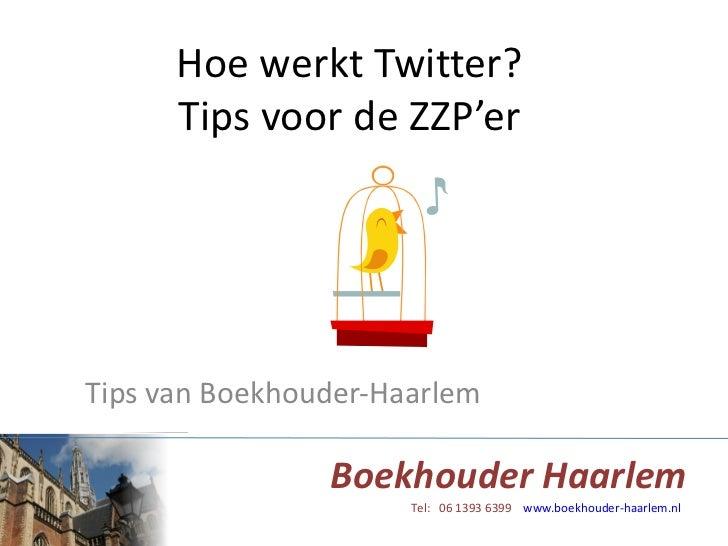 Hoe werkt Twitter? Tips voor de ZZP'er Tips van Boekhouder-Haarlem