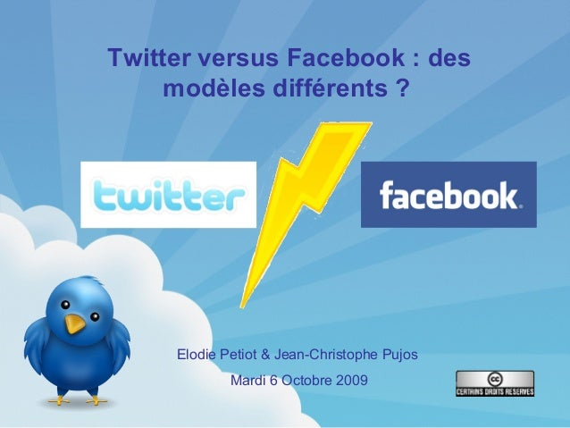 Twitter versus Facebook : des modèles différents ? Elodie Petiot & Jean-Christophe Pujos Mardi 6 Octobre 2009