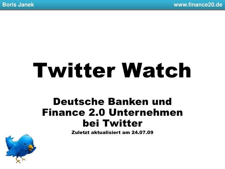 Boris Janek         www.finance20.de<br />Twitter Watch<br />Deutsche Banken und Finance 2.0 Unternehmen bei Twitter...