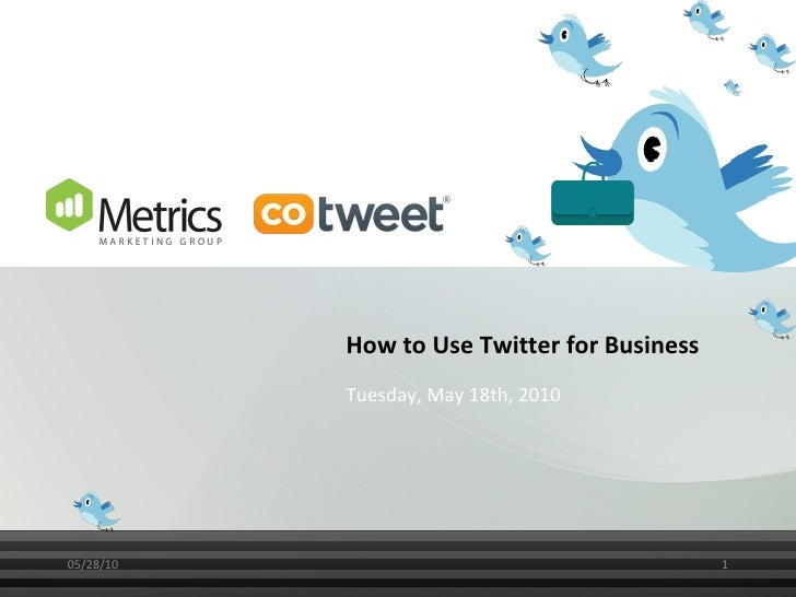 How to Use Twitter for Business Tuesday, May 18th, 2010 05/28/10