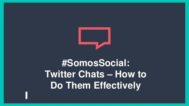 #SomosSocial: Twitter Chats – How to Do Them Effectively