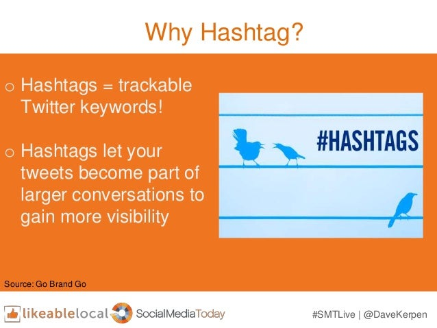 Why Hashtag? o Hashtags = trackable Twitter keywords! o Hashtags let your tweets become part of larger conversations to ga...