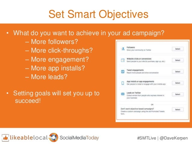 Set Smart Objectives • What do you want to achieve in your ad campaign? – More followers? – More click-throughs? – More en...