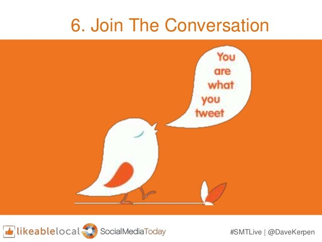 6. Join The Conversation #SMTLive | @DaveKerpen