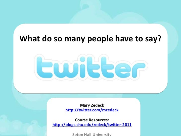 What do so many people have to say?<br />Mary Zedeck<br />http://twitter.com/mzedeck<br />Course Resources:<br />http://bl...
