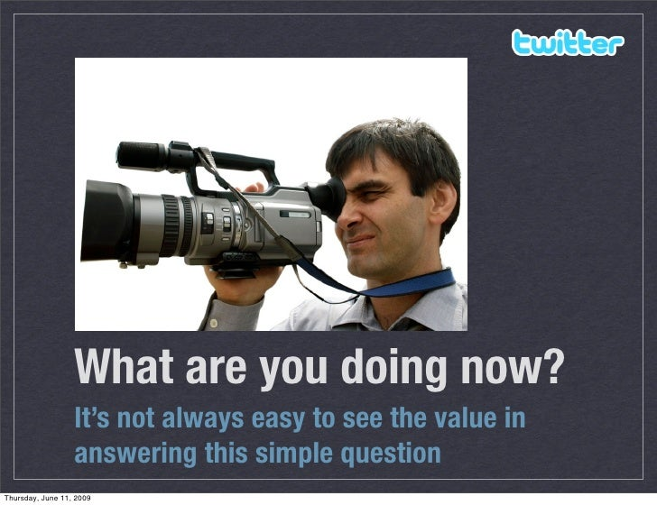 What are you doing now?                   It's not always easy to see the value in                   answering this simple...