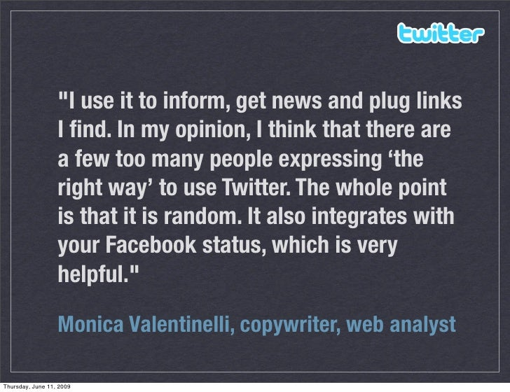 quot;I use it to inform, get news and plug links                   I find. In my opinion, I think that there are           ...