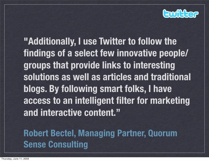 quot;Additionally, I use Twitter to follow the                   findings of a select few innovative people/               ...