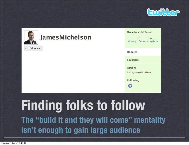 """Finding folks to follow                   The """"build it and they will come"""" mentality                   isn't enough to ga..."""
