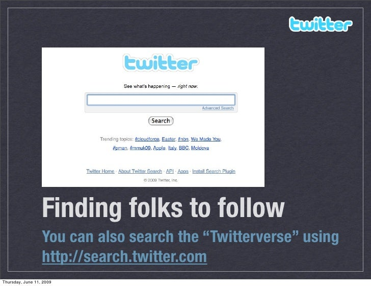 "Finding folks to follow                   You can also search the ""Twitterverse"" using                   http://search.twi..."