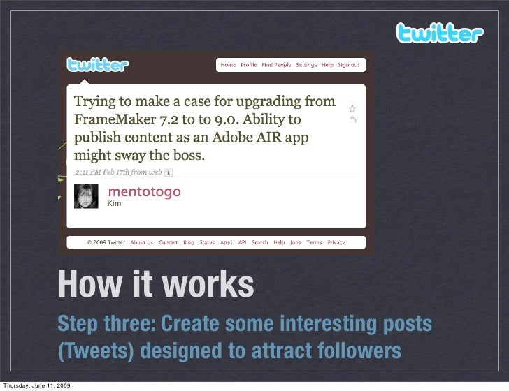 How it works                   Step three: Create some interesting posts                   (Tweets) designed to attract fo...